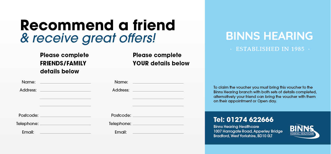 Print off and complete this page and you can receive a great free offer for introducing your family or friends to Binns Hearing Healthcare